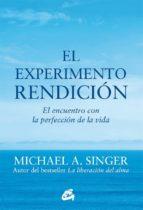el experimento rendicion: el encuentro con la perfeccion de la vida-michael a. singer-9788484456209