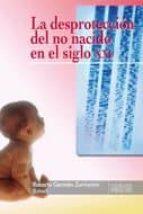 la desproteccion del no nacido en el siglo xxi roberto german zurriarain 9788484693109