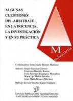 algunas cuestiones del arbitraje en la docencia, la investigacion y en su practica.-sergio sanchez gimeno-9788484811909