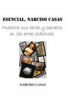 esencial, narciso casas - muestra sus obras y secretos en las artes plásticas (edición color) (ebook)-narciso casas-9788490090909