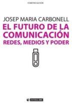 el futuro de la comunicacion josep maria carbonell 9788490290309