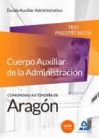 cuerpo auxiliar de la administracion de la comunidad autonoma de aragon. escala auxiliar administrativa. auxiliares administrativos. test psicotécnicos 9788490933909