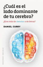 ¿cual es el lado dominante de tu cerebro?: ¿eres mas de ciencias o de letras? daniel curry 9788491112709