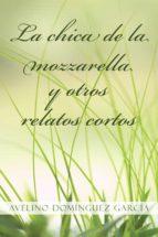 la chica de la mozzarella y otros relatos cortos (ebook)-avelino dominguez garcia-9788491124009