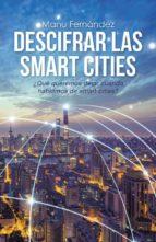 (i.b.d.) descifrar las smart cities: ¿que queremos decir cuando hablamos de smart cities?-manu fernandez-9788491126409