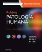 robbins. patología humana 10ª ed.-mbbs, md, frcpath, abul k. abbas, mbbs and jon c. aster, md, phd; edited by vinay kumar, abul k. abbas, mbbs and jon.c. aster vinay kumar-9788491131809