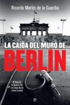 la caída del muro de berlín (ebook)-ricardo martín de la guardia-9788491645009