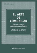 el arte de comunicar: pnl para hacer presentaciones eficaces-robert dilts-9788493617509