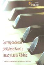 correspondencia de gabriel fauré a isaac y laura albéniz beatriz c. montes gabriel faure 9788494228209