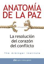 anatomia de la paz: la resolucion del corazon del conflicto 9788494479809