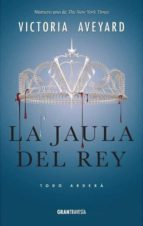 la jaula del rey: todo ardera (la reina roja 3) victoria aveyard 9788494658709