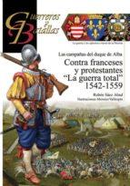 contra franceses y protestantes la guerra total 1542 1559: las campañas del duque de alba ruben saez abad 9788494783609