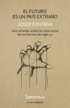 el futuro es un pais extraño - (imperdibles): una reflexion sobre la crisis social de comienzos del siglo-josep fontana lazaro-9788494820809