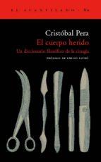 el cuerpo herido: un diccionario filosofico de la cirugia cristobal pera 9788495359209