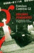 enigmas pendientes. una investigacion a fondo de 40 expedientes x españoles-francisco contreras gil-9788496280809