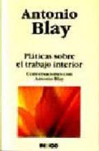 platicas sobre el trabajo interior: conversaciones con antonio b lay antonio blay 9788496381209