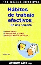 habitos de trabajo efectivos: en una semana: asumir riesgos, gest ionar bien el tiempo, mantener una actitud positiva-jane smith-9788496426009