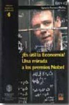 ¿ es util la economia ? una mirada a los premios nobel ignacio ferrero munoz 9788496437609
