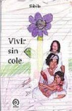 vivir sin cole: bases teoricas y practicas-9788496439009
