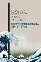 correspondencia (1945 1970) yasunari kawabata yukio mishima 9788496580909