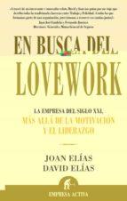 en busca del lovework: la empresa del siglo xxi, mas alla de la m otivacion y el liderazgo joan elias monclus david elias monclus 9788496627109