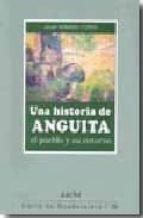 una historia de anguita: el pueblo y su entorno-javier serrano copete-9788496885509