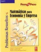 problemas resueltos de matematicas para economia y empresa (paso a paso) raquel garrido abia angeles camara sanchez piedad tolmos rodriguez piã'ero 9788497321709