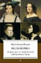 ellas mismas: mujeres que han hecho historia contra viento y mare a-maria teresa alvarez-9788497343909