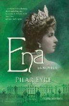 ena: la novela: la estremecedora historia de victorio eugenia, la esposa de alfonso xiii, una reina a la que nadie quiso-pilar eyre-9788497349109