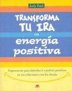 transforma tu ira en energia positiva: sugerencias para introduci r cambios positivos en tus relaciones con los demas-judy ford-9788497540209
