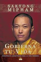 gobierna tu vida: estrategias ancestrales para la vida moderna-sakyong mipham-9788497542609