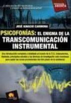 psicofonias: el enigma de la transcomunicacion instrumental: una introduccion completa y detallada al mundo de la tci antencedentes, hipotesis, principales estudios y las tecnicas de investigacion mas jose ignacio carmona 9788497639309