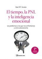 el tiempo, la pnl y la inteligencia emocional: 120 problemas a lo s que nos enfrentamos y como solucionarlos (3ª ed.) jose maria acosta 9788498750409