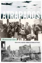 atrapados: guerra civil y represion: hablan las victimas de franco-montserrat llor-9788498929409