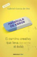 matricula de error: el camino creativo que lleva del error al exi to-gabriel garcia de oro-9788499088709