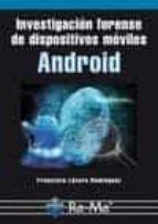investigación forense de dispositivos móviles android francisco lazaro dominguez 9788499645209