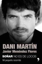 soñar no es de locos dani martin javie menéndez flores 9788499986609