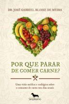 por que parar de comer carne? (ebook)-dr. josé gabriel bloise de meira-9788582455609