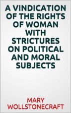 a  vindication of the rights of woman with strictures on political and moral subjects (ebook)-9788827511909