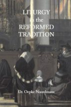 El libro de Liturgy in the reformed tradition autor OEPKE NOORDMANS TXT!