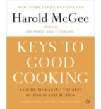 keys to good cooking: a guide to making the best of foods and rec ipes harold mcgee 9780143122319