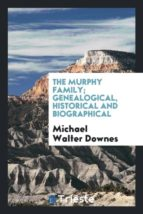 El libro de The murphy family; genealogical, historical and biographical autor MICHAEL WALTER DOWNES DOC!