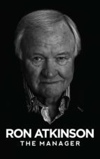 ron atkinson: the manager (ebook) ron atkinson 9781909245419