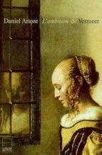 L ambition de vermeer 978-2876603219 DJVU PDF FB2 por Daniel arasse