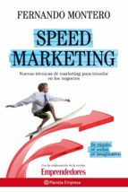 speed marketing: tecnicas de marketing emprendedor para triunfar en los negocios-fernando montero-9788408090519
