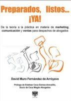preparados, listos, ya!: de la teoria a la practica en materia de marketing, comunicacion y ventas para despachos de abogados-david muro fernandez-9788415560319