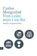 vint i cinc anys i un dia: reflexions d un advocat penalista carles monguilod 9788415642619