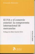 el iva y el comercio exterior: la compraventa internacional de mercancias fernando matesanz 9788415690719