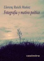 fotografia y motivo poetico-llorenç raich muñoz-9788415715719