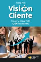 vision cliente: crecer y ganar mas con los clientes-josep alet vilagines-9788416115419